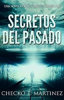 Secretos del Pasado: Una Novela de suspense y misterio sobrenatural (El Circulo Protector nº 1) de [Martinez, Checko E]