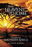 Best Alfred Books On South Africas - The Heavens of Home: Stories of Southern Africa Review