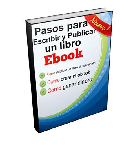 Pasos para escribir y publicar un libro: Con este ebook aprendes como hacer (editar) un libro,crear y publicar gratis (Spanish Edition)