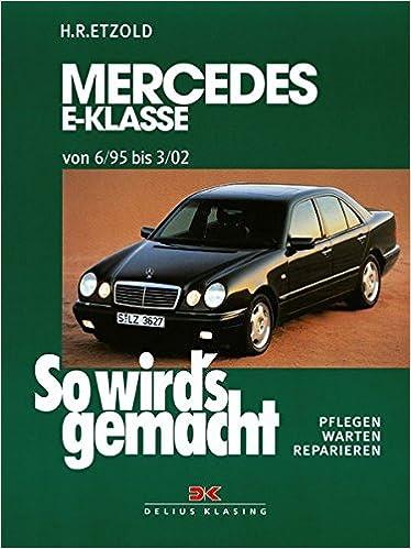 So wirds gemacht. Mercedes E-Klasse W 210 6/95 bis 3/02: Benziner. Pflegen, warten, reparieren: Amazon.es: Hans-Rüdiger Etzold: Libros en idiomas ...
