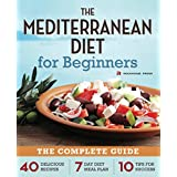 Mediterranean Diet for Beginners: The Complete Guide - 40 Delicious Recipes, 7-Day Diet Meal Plan, a