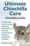 img - for Ultimate Chinchilla Care Chinchillas as Pets the Must Have Guide for Anyone Passionate about Owning a Chinchilla. Includes Health, Toys, Food, Bedding book / textbook / text book