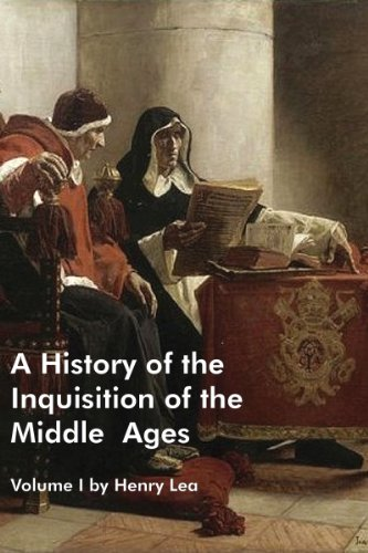 A History of the Inquisition of the Middle Ages - Volume I (Illustrated) (English Edition)