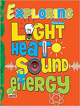 Exploring Heat Light Sound Energy Shweta Sinha