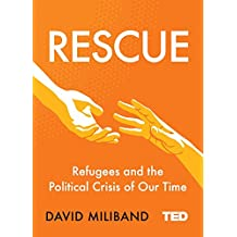 Rescue: Refugees and the Political Crisis of Our Time