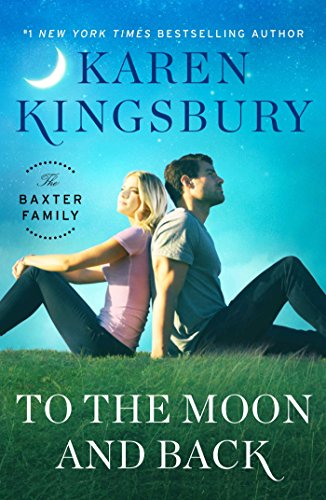 To the Moon and Back: A Novel (Baxter Family Book 3)