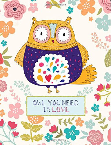 Owl You Need Is Love: Cute Owl Notebook (Journal), Large, Floral