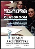 Sociological Imaginations from the Classroom : Plus a Symposium on Sociology of Science Perspectives on malfunctions of Science and Peer Reviewing [Human Architecture: Journal of the Sociology of Self-Knowledge (Vol. VI, Issue 2, Spring 2008)], , 1888024291
