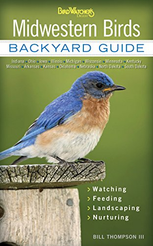 Midwestern Birds: Backyard Guide - Watching - Feeding - Landscaping - Nurturing - Indiana, Ohio, Iowa, Illinois, Michigan, Wisconsin, Minnesota, ... Dakota (Bird Watcher