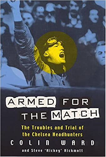 Armed for the Match  The Troubles and Trial of the Chelsea Headhunters   Colin Ward 08739bb3780
