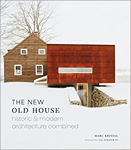 The New Old House Historic Modern Architecture Combined Marc Kristal 9781419724046 Amazon Com Books