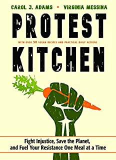 Book Cover: Protest Kitchen: Fight Injustice, Save the Planet, and Fuel Your Resistance One Meal at a Time