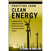 Profiting from Clean Energy: A Complete Guide to Trading Green in Solar, Wind, Ethanol, Fuel Cell, Carbon Credit…