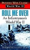 Roll Me Over: An Infantryman's World War II (Presidio War Classic. World War II)