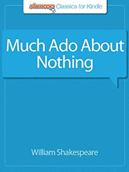 a literary analysis of much ado about nothing by william shakespeare Shakespeare's ''much ado about nothing'' is a play that sends a strong message  about female power and the power of conversation to its readers.