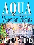 AQUA - Venetian Nights (Aqua Series, Vol. 1, Book 1) (Aqua Romance Travel Series)