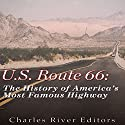 U.S. Route 66: The History of America's Most Famous Highway Audiobook by  Charles River Editors Narrated by Dan Gallagher
