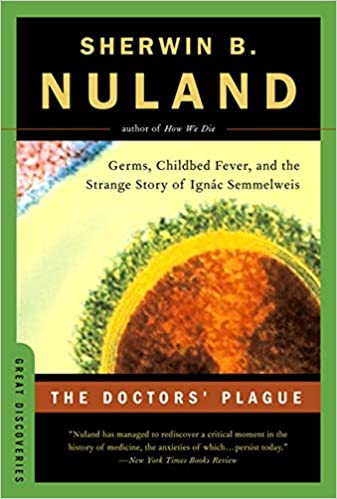 The Doctors' Plague: Germs, Childbed Fever, and the Strange