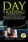 Day Trading: Ultimate Beginner Guide: 3 Manuscripts A Beginner Guide + A Crash Course To Get Quickly Started + The Best Techniques to Make Immediate Cash In Only One Day of Trading (Volume 8)