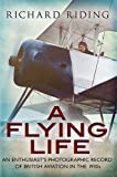 img - for A Flying Life: An Enthusiast's Photographic Record of British Aviation in the 1930s by Richard Riding (2015-10-19) book / textbook / text book
