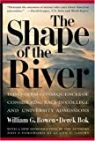 img - for The Shape of the River: Long-Term Consequences of Considering Race in College and University Admissions book / textbook / text book