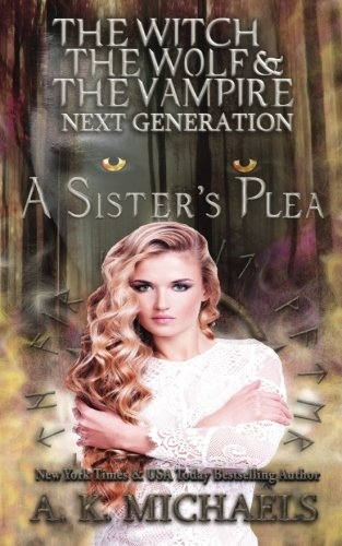 The Witch, The Wolf and The Vampire: Next Generation: A Sister's Plea (Volume 6)