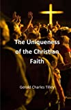 The Uniqueness of the Christian Faith, Gerald Charles Tilley, 1494475898