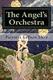 img - for The Angel's Orchestra: When Heaven Opens Her Gates book / textbook / text book