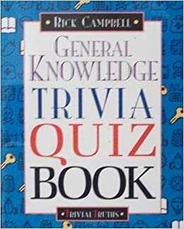 General knowledge trivia quiz book (Trivial truths): Rick Campbell