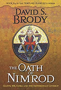 The Oath of Nimrod: Giants, MK-Ultra and the Smithsonian Coverup (Book #4 in Templars in America Series) by [Brody, David S.]
