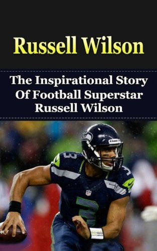 Russell Wilson: The Inspirational Story of Football Superstar Russell Wilson (Russell Wilson Unauthorized Biography, Seattle Seahawks, University of Wisconsin, NC State, NFL Books) Russell Athletic White Football Jersey