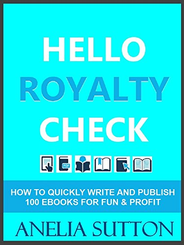 Hello Royalty Check: How to Quickly Write and Publish 100 EBooks for Fun & Profit (30 Minute Books)