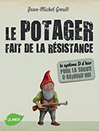 Le potager fait de la résistance par Jean-Michel Groult