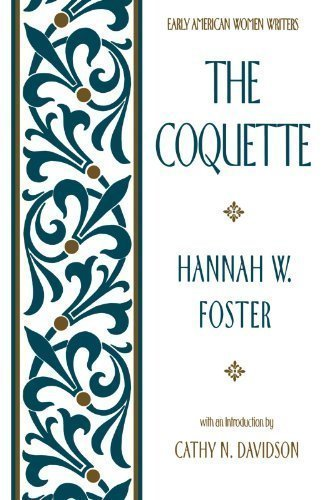 The Coquette (Early American Women Writers) by Foster, Hannah W. Published by Oxford University Press, USA (1987) Paperback