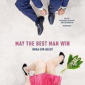May the Best Man Win: Best Men, Book 1 | Mira Lyn Kelly