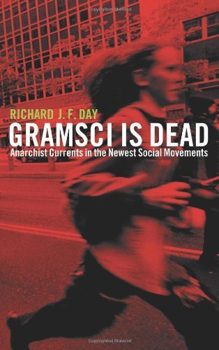 Gramsci is Dead: Anarchist Currents in the Newest Social Movements by Richard J.F. Day (2005-11-20)