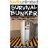 Survival Bunker: The Ultimate Step-By-Step Beginner's Guide On How To Build A Fortified Bunker For Disaster