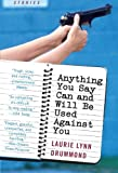 Anything You Say Can and Will Be Used Against You, Laurie Lynn Drummond, 0060561637