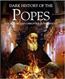 A Dark History of the Popes: Vice, Murder and Corruption in the Vatican (Dark Histories) by Brenda Ralph Lewis (1-Apr-2009) Hardcover