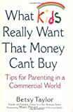 What Kids Really Want That Money Can't Buy, Betsy Taylor, 0446529648