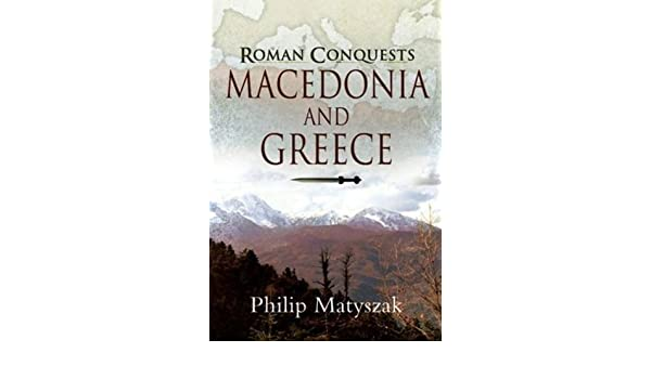 The Roman Conquests: Macedonia and Greece: Amazon.es: Philip Matyszak: Libros en idiomas extranjeros
