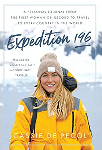 7c170063e Expedition 196: A Personal Journal from the First Woman on Record to Travel  to Every Country in the World: Cassie De Pecol: 9781544511511: Amazon.com:  Books
