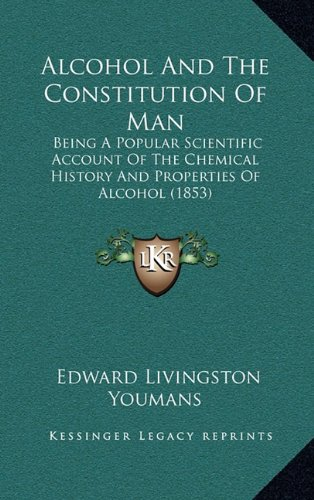 Download Alcohol And The Constitution Of Man: Being A Popular Scientific Account Of The Chemical History And Properties Of Alcohol (1853) pdf epub