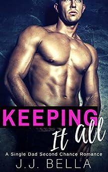 Keeping It All: A Single Dad Second Chance Romance by [Bella, J.J. ]