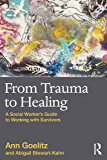 From Trauma to Healing: A Social Worker's Guide to Working with Survivors