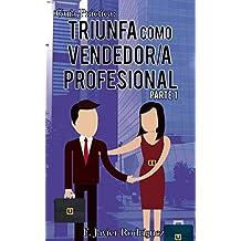 Guía Práctica: Triunfa como vendedor/a profesional: Parte 1 (Spanish Edition)
