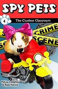 Spy Pets 4: The Clueless Classroom by [Lomelino, MéLisa, Hovind, Ryun]