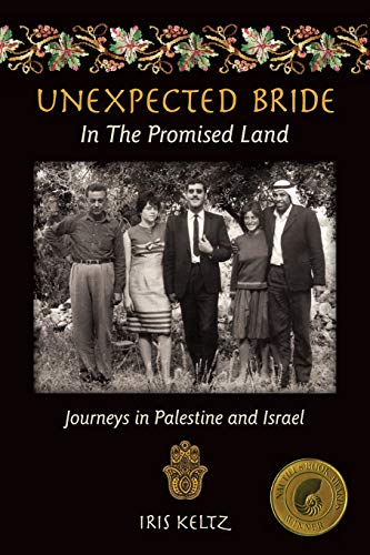 Unexpected Bride in the Promised Land: Journeys in Palestine and Israel by Iris Keltz