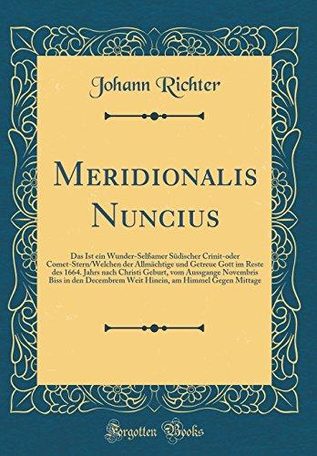Meridionalis Nuncius: Das Ist ein Wunder-Selßamer Südischer Crinit-oder Comet-Stern/Welchen der Allmächtige und Getreue Gott im Reste des 1664. Jahrs ... Decembrem Weit Hinein, am Himmel Gegen Mittag