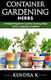 container garden ideas Container Gardening: A Reliable Beginner's Guide to Growing Herbs (Urban Gardening Simplified)